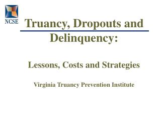 Truancy, Dropouts and Delinquency:  Lessons, Costs and Strategies