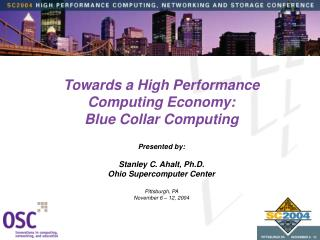 Towards a High Performance Computing Economy: Blue Collar Computing Presented by: