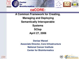 caCORE:  A Common Framework for Creating,  Managing and Deploying  Semantically Interoperable