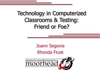 Technology in Computerized Classrooms & Testing:  Friend or Foe?
