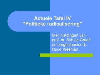 "Actuele Tafel IV  ""Politieke radicalisering"""