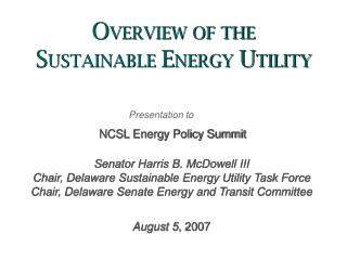 Senator Harris B. McDowell III Chair, Delaware Sustainable Energy Utility Task Force