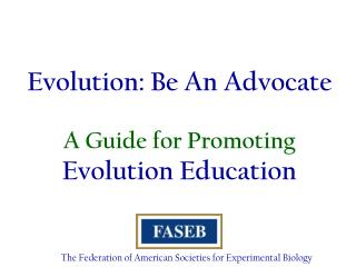 Evolution: Be An Advocate A Guide for Promoting Evolution Education