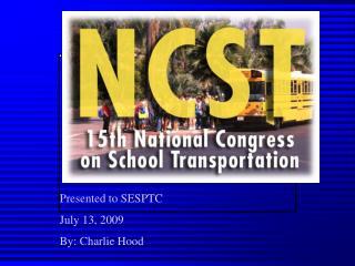 Presented to SESPTC July 13, 2009 By: Charlie Hood