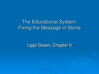 The Educational System: Fixing the Message in Stone