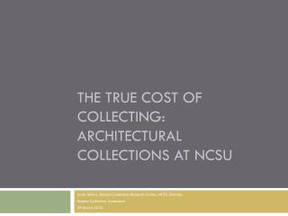 The True Cost of Collecting: Architectural Collections at NCSU