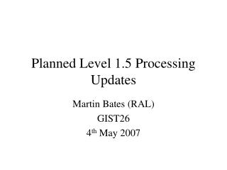 Planned Level 1.5 Processing Updates