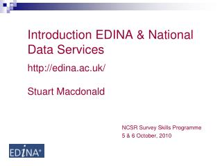 Introduction EDINA & National Data Services  edina.ac.uk/ Stuart Macdonald