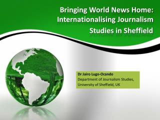 Bringing World News Home:  Internationalising  Journalism Studies in  Sheffield