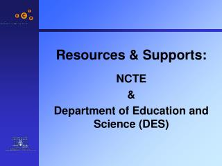 Resources & Supports:  NCTE & Department of Education and Science (DES)