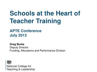 Schools at the Heart of Teacher Training APTE Conference July 2013