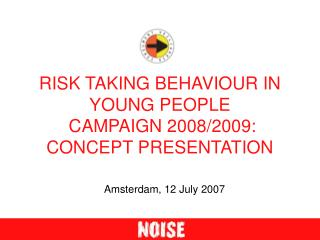 RISK TAKING BEHAVIOUR IN YOUNG PEOPLE  CAMPAIGN 2008/2009: CONCEPT PRESENTATION