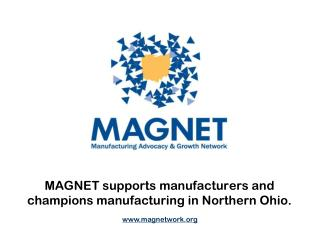 MAGNET supports manufacturers and  champions manufacturing in Northern Ohio.