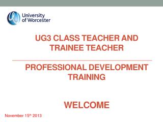 UG3 CLASS TEACHER AND  Trainee Teacher Professional Development Training Welcome