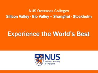 NUS Overseas Colleges Silicon Valley - Bio Valley � Shanghai - Stockholm
