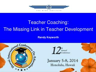 Teacher Coaching: The Missing Link in Teacher Development Randy Keyworth