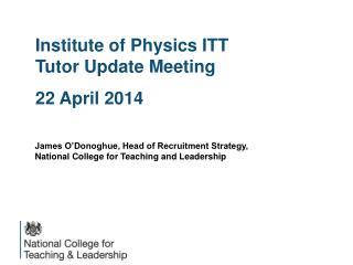 Institute of Physics ITT Tutor Update Meeting 22 April 2014