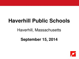 Haverhill Public Schools Haverhill, Massachusetts September 15, 2014