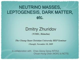 NEUTRINO MASSES, LEPTOGENESIS, DARK MATTER, etc.