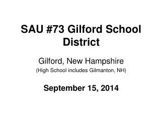 SAU #73 Gilford School District Gilford, New Hampshire  (High School includes Gilmanton, NH)
