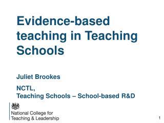 Evidence-based teaching in Teaching Schools Juliet Brookes