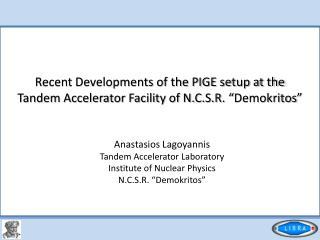 Anastasios Lagoyannis Tandem Accelerator Laboratory Institute of Nuclear Physics