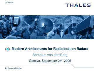 Modern Architectures for Radiolocation Radars Abraham van den Berg Geneva, September 24 th  2005