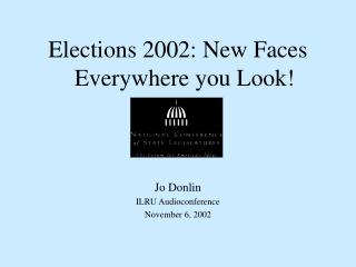 Elections 2002: New Faces Everywhere you Look!  Jo Donlin ILRU Audioconference November 6, 2002