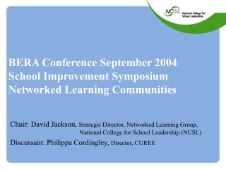 BERA Conference September 2004 School Improvement Symposium Networked Learning Communities