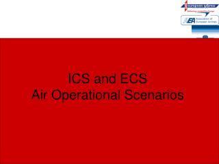 ICS and ECS  Air Operational Scenarios