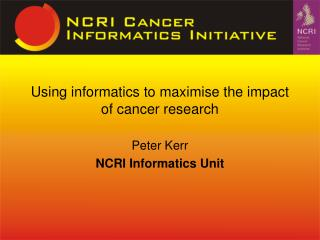 Using informatics to maximise the impact of cancer research