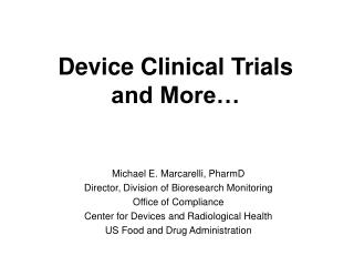 Device Clinical Trials  and More…