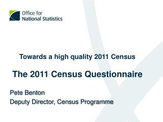 Towards a high quality 2011 Census The 2011 Census Questionnaire
