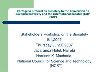 Stakeholders' workshop on the Biosafety  Bill,2007 Thursday July26,2007 Jacaranda Hotel, Nairobi