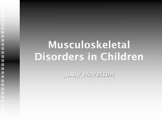 Musculoskeletal Disorders in Children