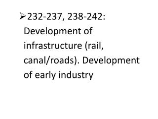 232-237, 238-242: Development of infrastructure (rail, canal/roads). Development of early industry