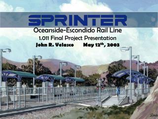 Oceanside-Escondido Rail Line 1.011 Final Project Presentation John R. VelascoMay 12 th , 2003