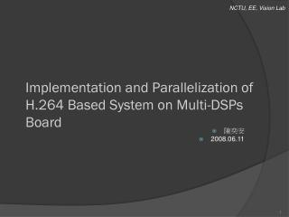 Implementation and  Parallelization  of H.264 Based System on Multi-DSPs Board