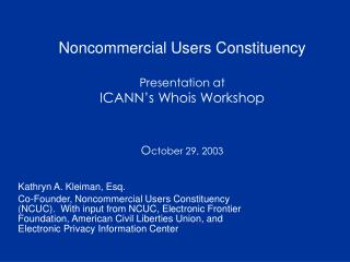 Noncommercial Users Constituency Presentation at ICANN's Whois Workshop O ctober 29, 2003