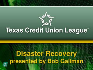 Disaster Recovery presented by Bob Gallman