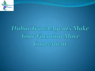 Dubai Travel Agents Make Your Vacation More Convenient
