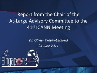 Report from the Chair of the  At-Large Advisory Committee to the 41 st  ICANN Meeting