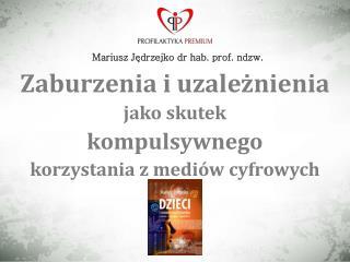 Mariusz Jędrzejko dr hab. prof. ndzw. Zaburzenia i uzależnienia  jako skutek  kompulsywnego