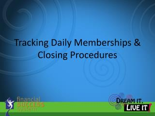 Tracking Daily Memberships & Closing Procedures