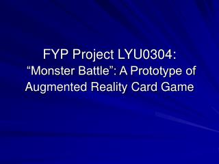 FYP Project LYU0304:   Monster Battle : A Prototype of Augmented Reality Card Game