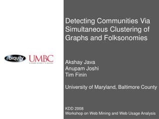 Detecting Communities Via Simultaneous Clustering of Graphs and Folksonomies Akshay Java