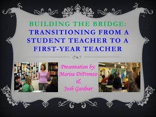 Building the Bridge:  transitioning from a Student Teacher to a First-Year Teacher