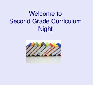 Welcome to  Second Grade Curriculum Night