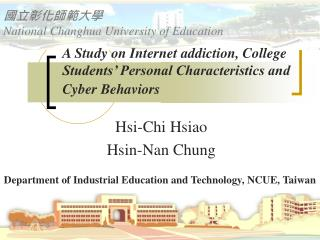 A Study on Internet addiction, College Students' Personal Characteristics and Cyber Behaviors