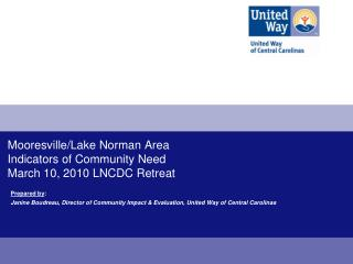 Mooresville/Lake Norman Area Indicators of Community Need March 10, 2010 LNCDC Retreat